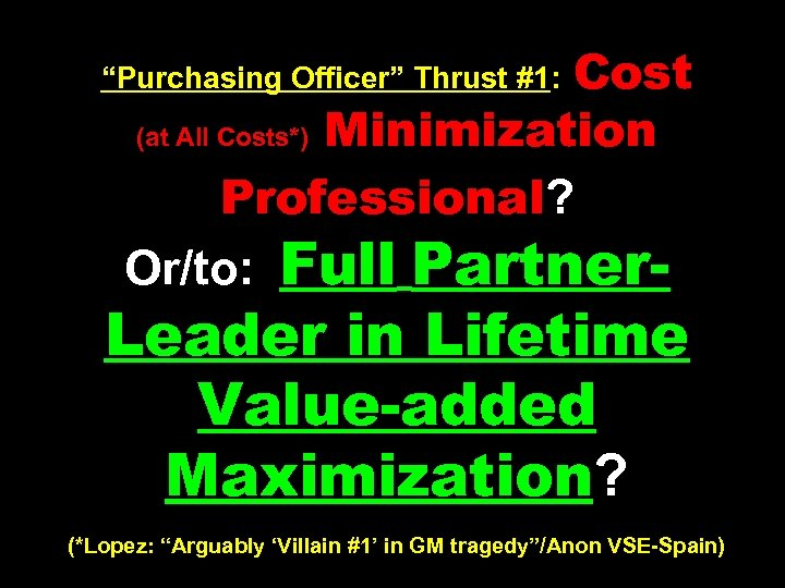 "Cost (at All Costs*) Minimization Professional? Or/to: Full Partner- ""Purchasing Officer"" Thrust #1: Leader"