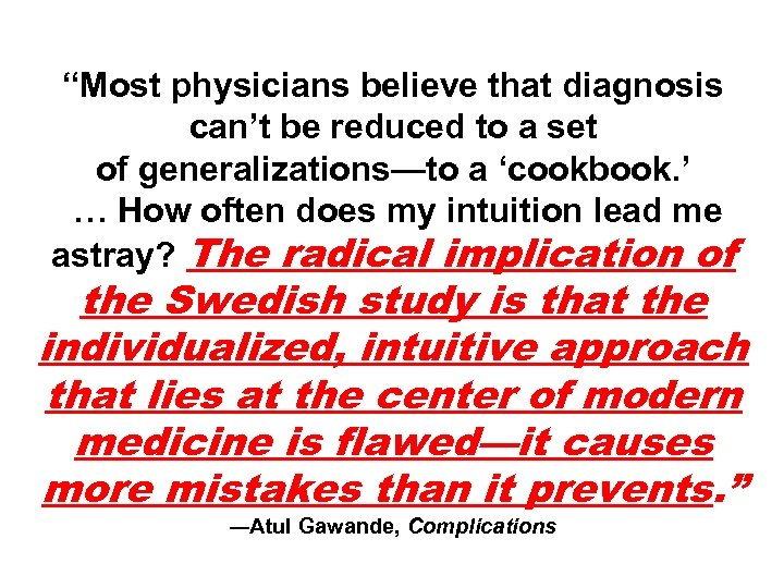 """Most physicians believe that diagnosis can't be reduced to a set of generalizations—to a"