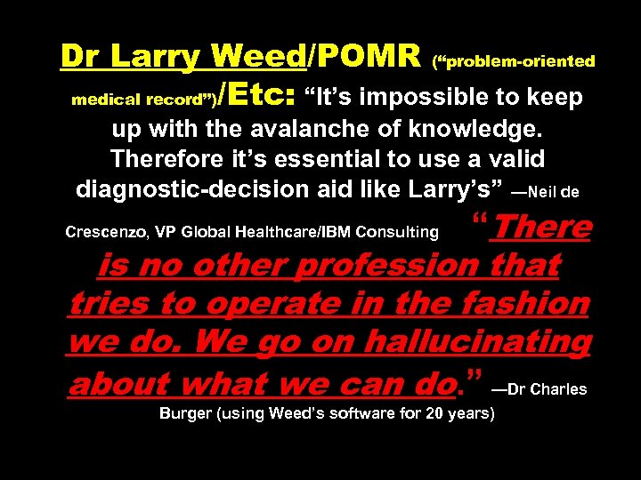 "Dr Larry Weed/POMR (""problem-oriented medical record"")/Etc: ""It's impossible to keep up with the avalanche"