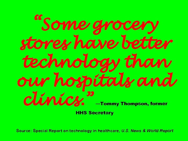 """Some grocery stores have better technology than our hospitals and clinics. "" —Tommy Thompson,"