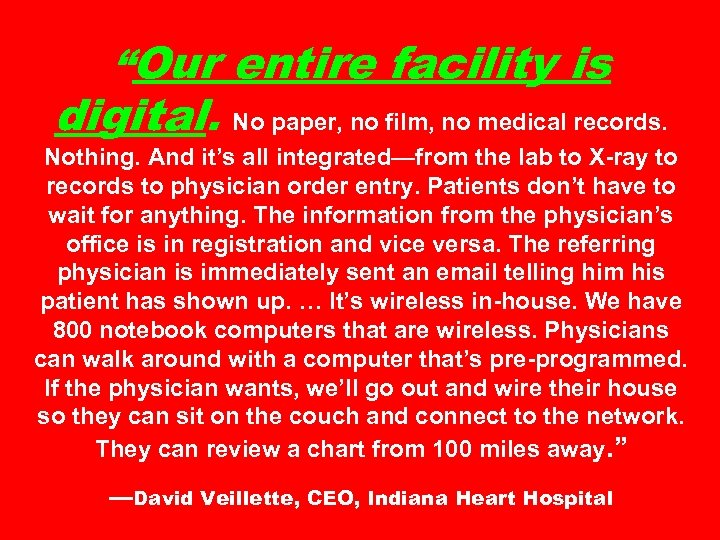 """Our entire facility is digital. No paper, no film, no medical records. Nothing. And"