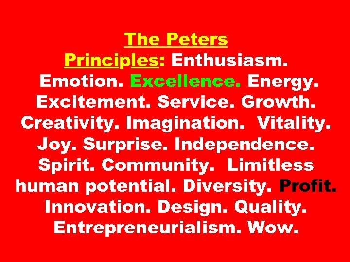 The Peters Principles: Enthusiasm. Emotion. Excellence. Energy. Excitement. Service. Growth. Creativity. Imagination. Vitality. Joy.
