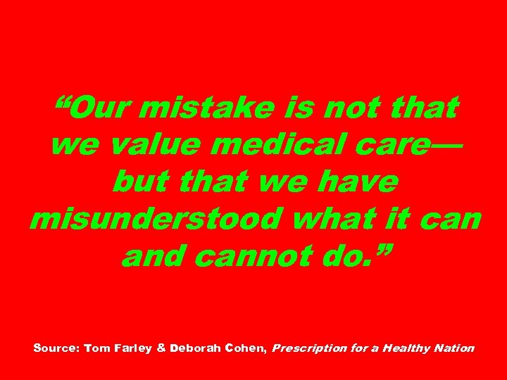 """Our mistake is not that we value medical care— but that we have misunderstood"