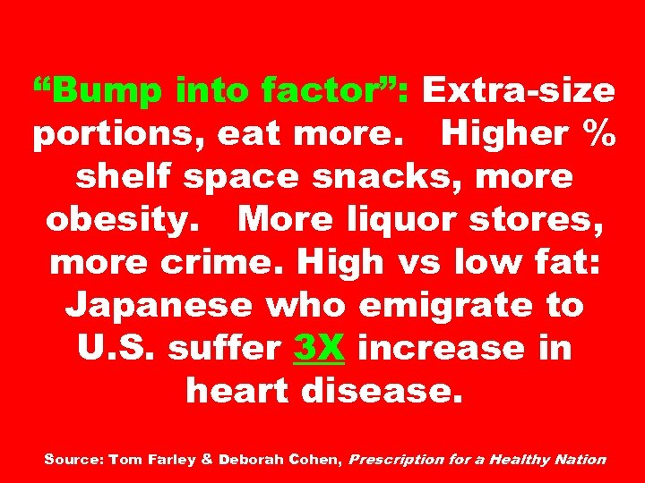 """Bump into factor"": Extra-size portions, eat more. Higher % shelf space snacks, more obesity."
