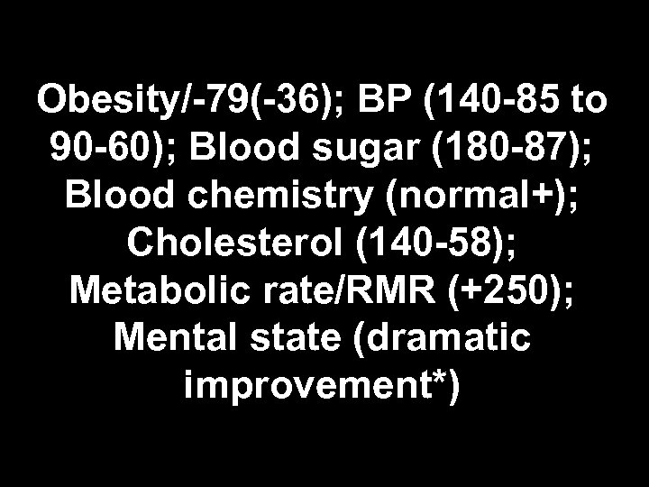 Obesity/-79(-36); BP (140 -85 to 90 -60); Blood sugar (180 -87); Blood chemistry (normal+);