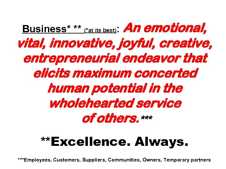 An emotional, vital, innovative, joyful, creative, entrepreneurial endeavor that elicits maximum concerted human potential