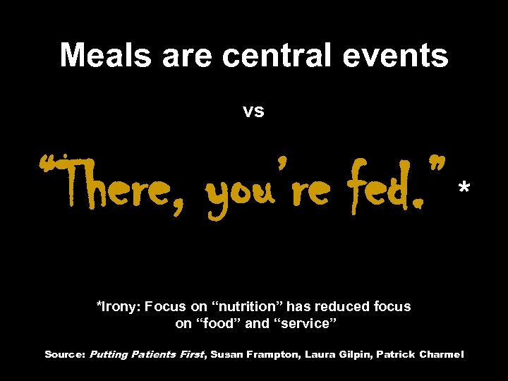 "Meals are central events vs ""There, you're fed. "" * *Irony: Focus on ""nutrition"""