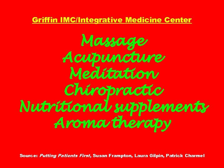 Griffin IMC/Integrative Medicine Center Massage Acupuncture Meditation Chiropractic Nutritional supplements Aroma therapy Source: Putting