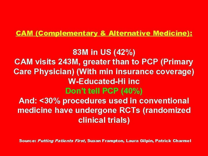 CAM (Complementary & Alternative Medicine): 83 M in US (42%) CAM visits 243 M,