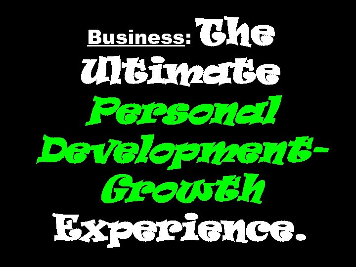 The Ultimate Business: Personal Development. Growth Experience.