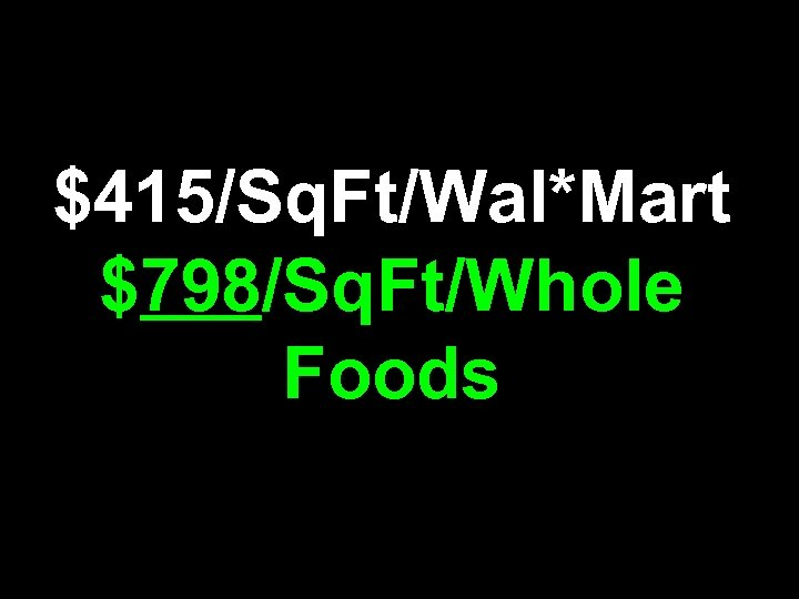 $415/Sq. Ft/Wal*Mart $798/Sq. Ft/Whole Foods