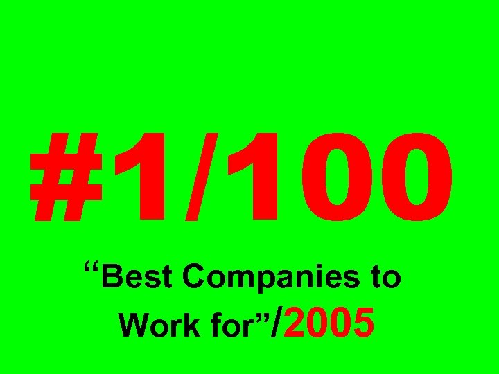 "#1/100 ""Best Companies to Work for""/2005"