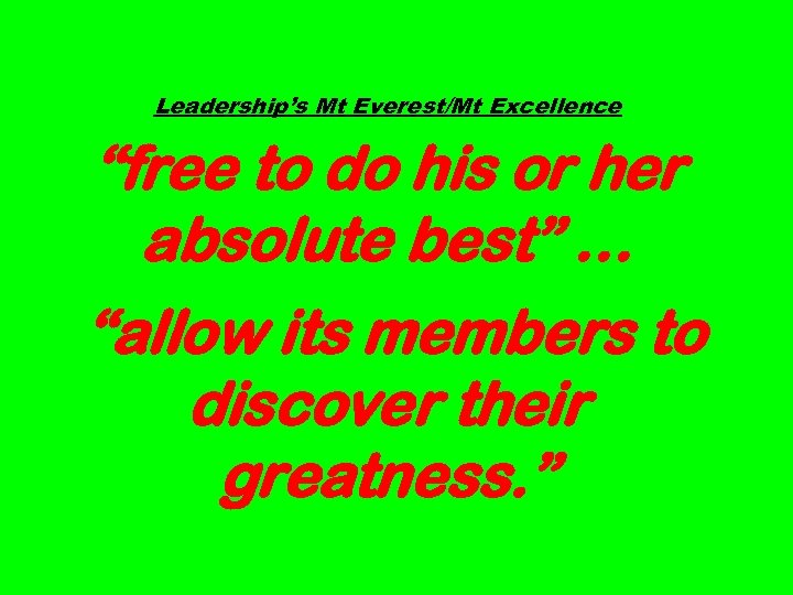 "Leadership's Mt Everest/Mt Excellence ""free to do his or her absolute best"" … ""allow"