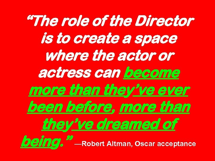 """The role of the Director is to create a space where the actor or"