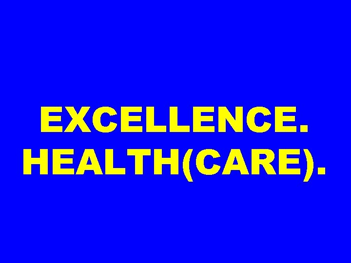 EXCELLENCE. HEALTH(CARE).