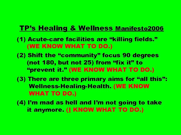 "TP's Healing & Wellness Manifesto 2006 (1) Acute-care facilities are ""killing fields. "" (WE"