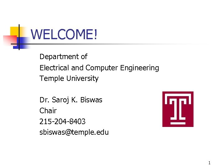 WELCOME! Department of Electrical and Computer Engineering Temple University Dr. Saroj K. Biswas Chair