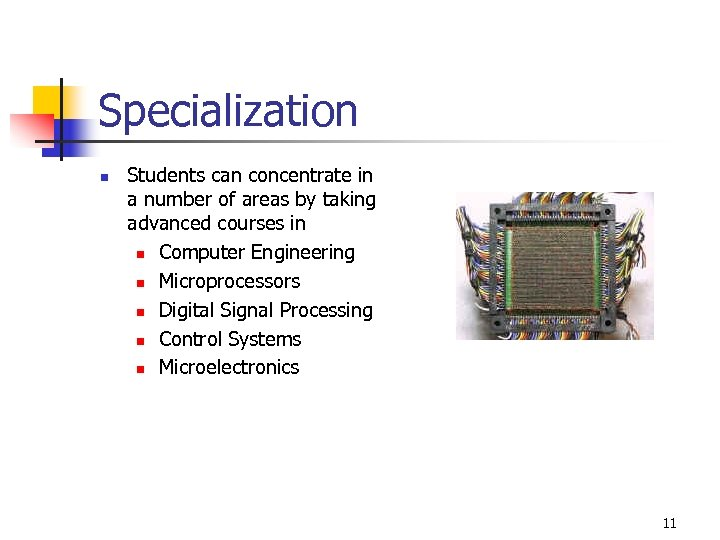 Specialization n Students can concentrate in a number of areas by taking advanced courses