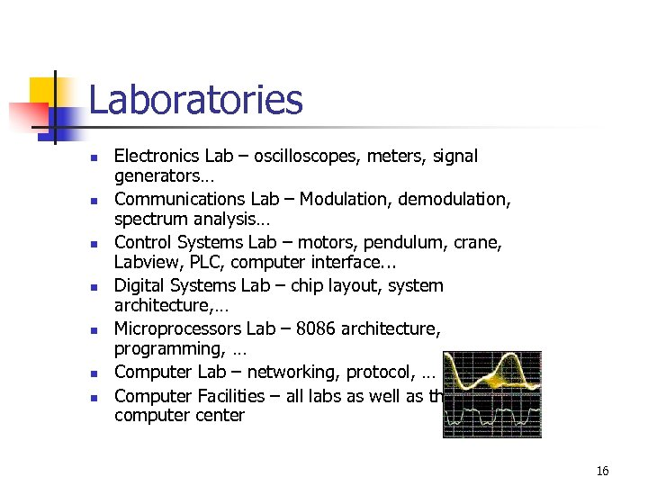 Laboratories n n n n Electronics Lab – oscilloscopes, meters, signal generators… Communications Lab
