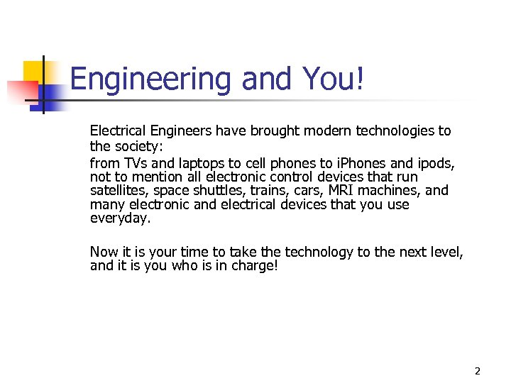 Engineering and You! Electrical Engineers have brought modern technologies to the society: from TVs