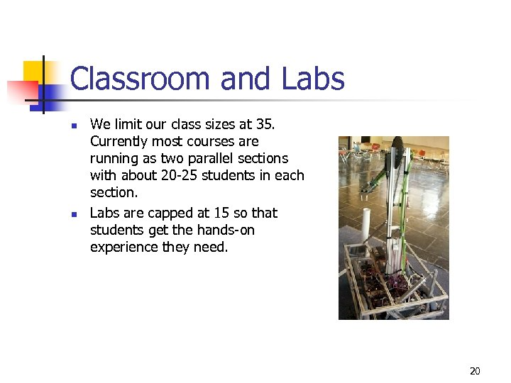 Classroom and Labs n n We limit our class sizes at 35. Currently most