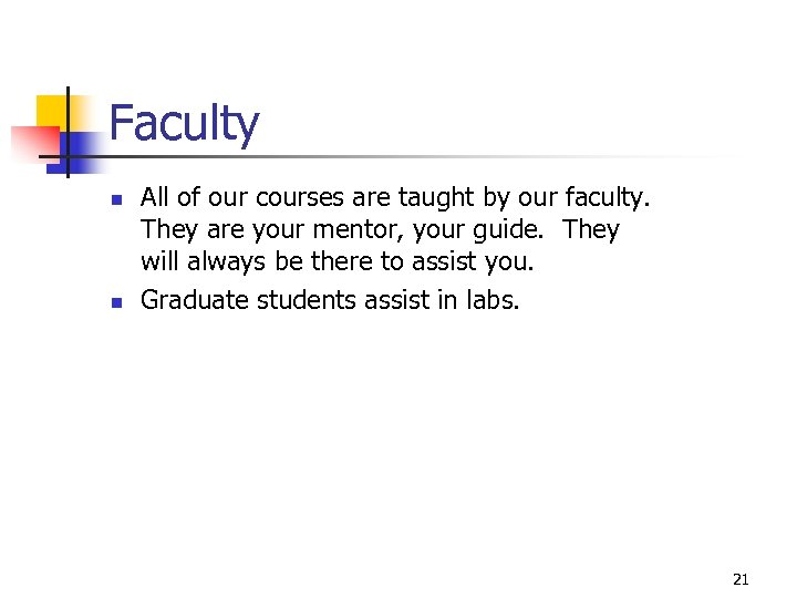 Faculty n n All of our courses are taught by our faculty. They are