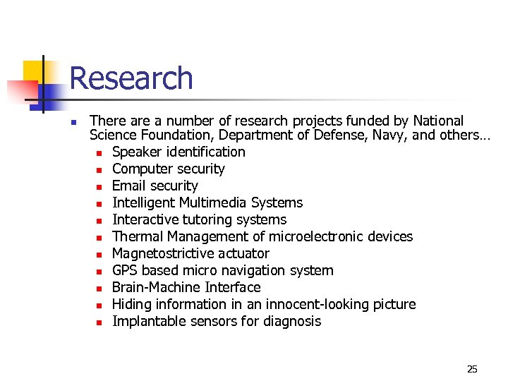 Research n There a number of research projects funded by National Science Foundation, Department