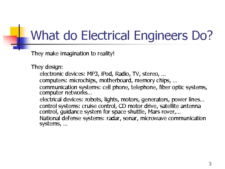 What do Electrical Engineers Do? They make imagination to reality! They design: electronic devices: