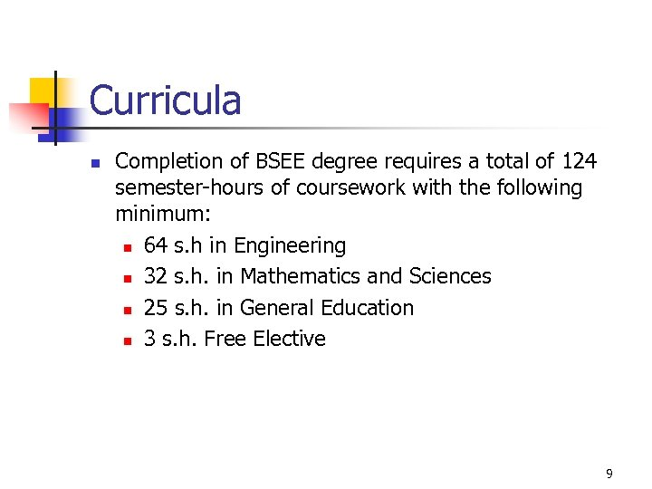Curricula n Completion of BSEE degree requires a total of 124 semester-hours of coursework