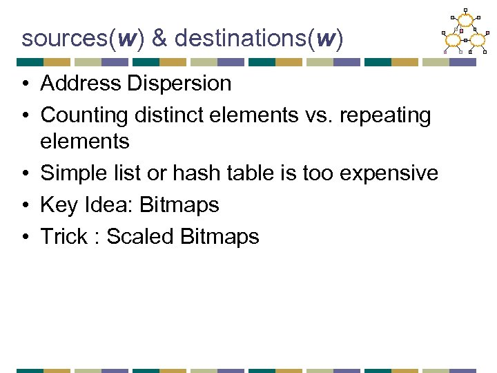 sources(w) & destinations(w) • Address Dispersion • Counting distinct elements vs. repeating elements •