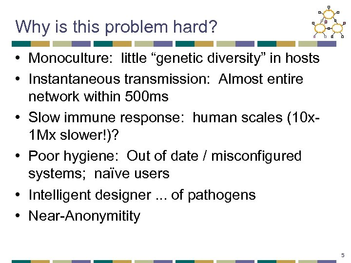 "Why is this problem hard? • Monoculture: little ""genetic diversity"" in hosts • Instantaneous"