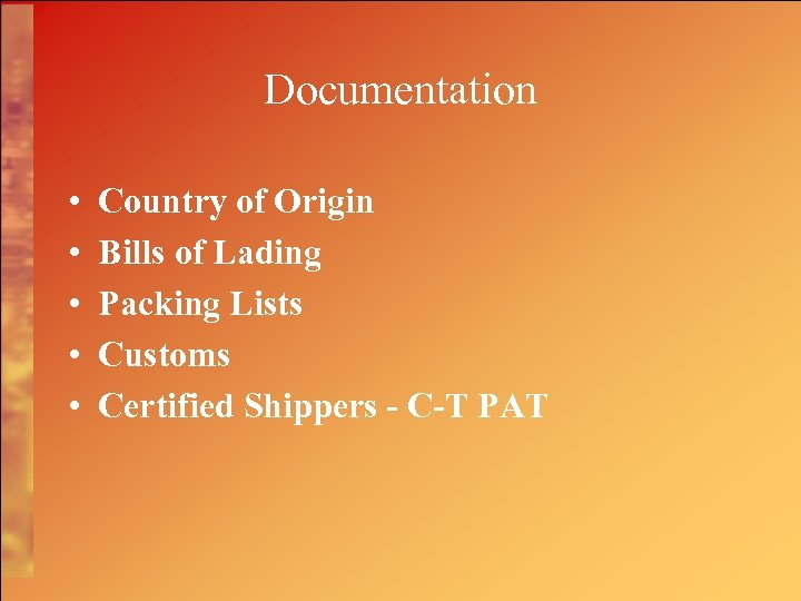 Documentation • • • Country of Origin Bills of Lading Packing Lists Customs Certified