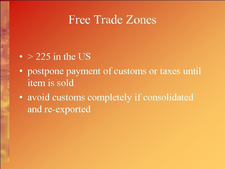 Free Trade Zones • > 225 in the US • postpone payment of customs