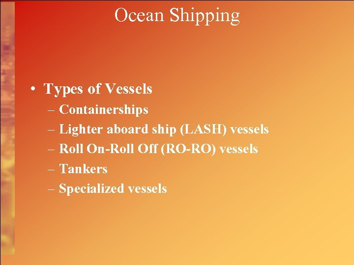 Ocean Shipping • Types of Vessels – Containerships – Lighter aboard ship (LASH) vessels