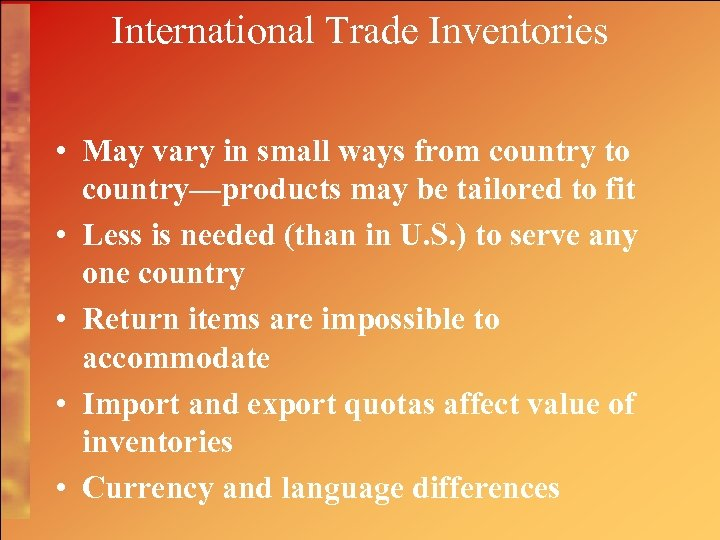 International Trade Inventories • May vary in small ways from country to country—products may