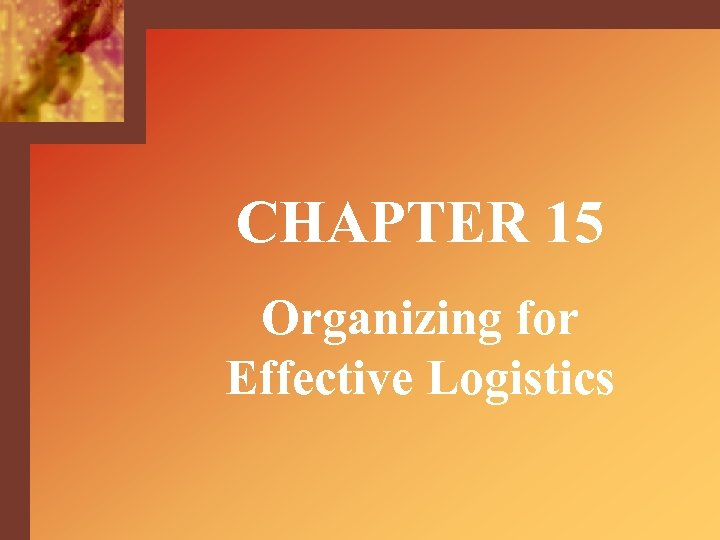 CHAPTER 15 Organizing for Effective Logistics