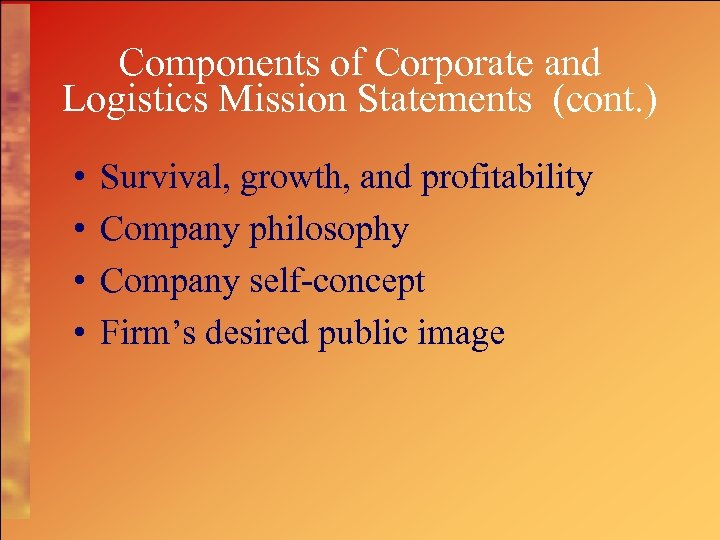 Components of Corporate and Logistics Mission Statements (cont. ) • • Survival, growth, and