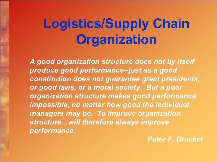 Logistics/Supply Chain Organization A good organization structure does not by itself produce good performance--just