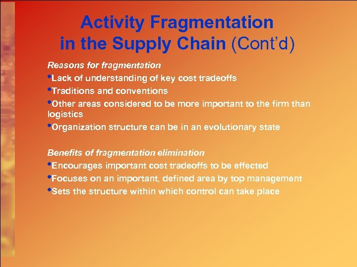 Activity Fragmentation in the Supply Chain (Cont'd) Reasons for fragmentation • Lack of understanding
