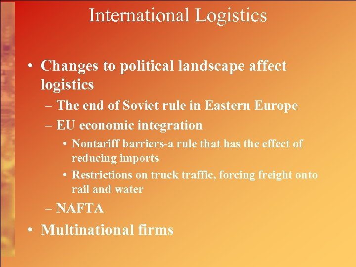 International Logistics • Changes to political landscape affect logistics – The end of Soviet