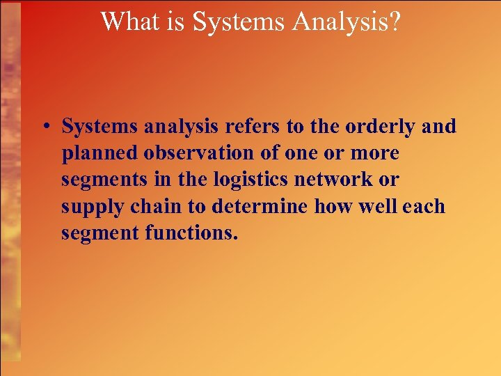 What is Systems Analysis? • Systems analysis refers to the orderly and planned observation