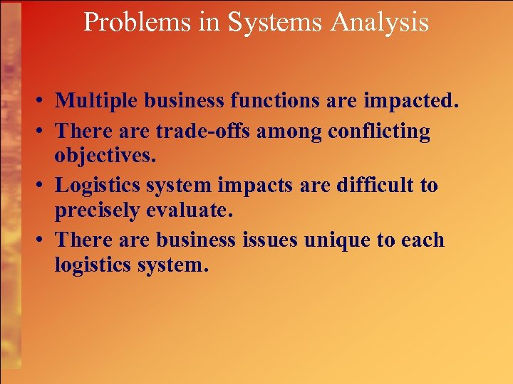 Problems in Systems Analysis • Multiple business functions are impacted. • There are trade-offs