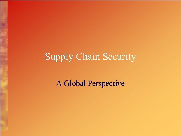 Supply Chain Security A Global Perspective
