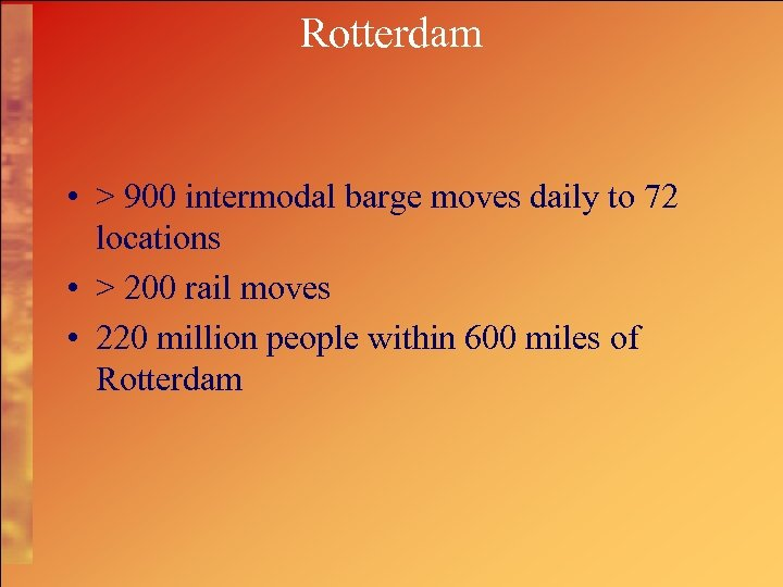 Rotterdam • > 900 intermodal barge moves daily to 72 locations • > 200