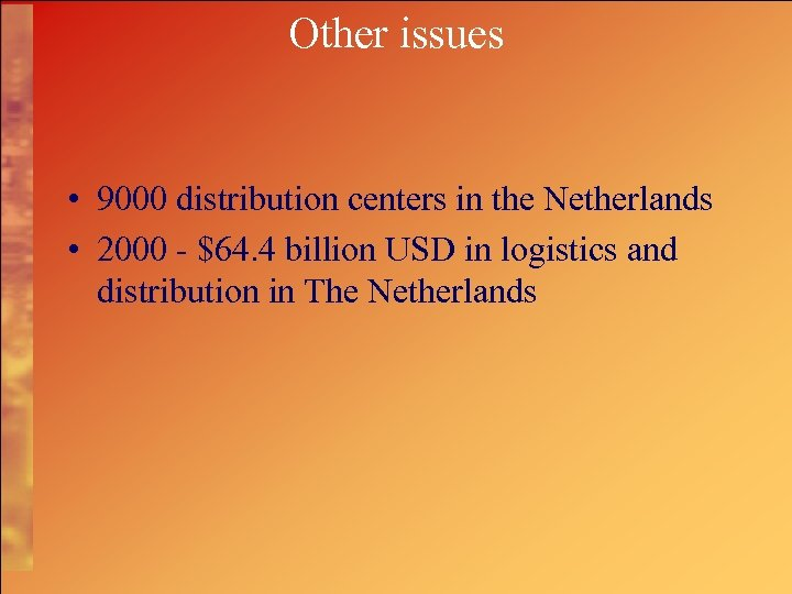 Other issues • 9000 distribution centers in the Netherlands • 2000 - $64. 4