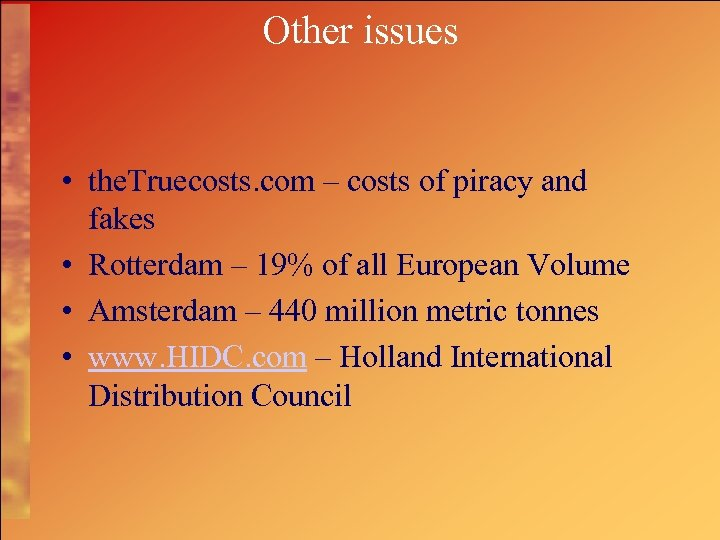 Other issues • the. Truecosts. com – costs of piracy and fakes • Rotterdam