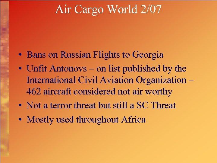 Air Cargo World 2/07 • Bans on Russian Flights to Georgia • Unfit Antonovs