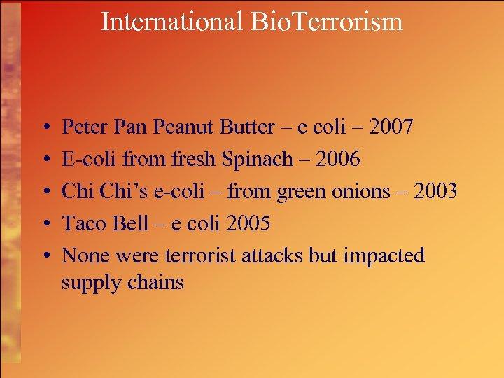 International Bio. Terrorism • • • Peter Pan Peanut Butter – e coli –