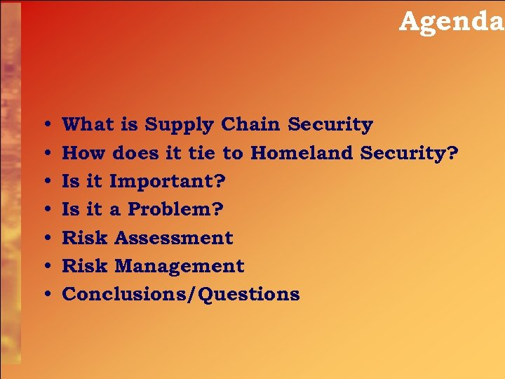 Agenda • • What is Supply Chain Security How does it tie to Homeland