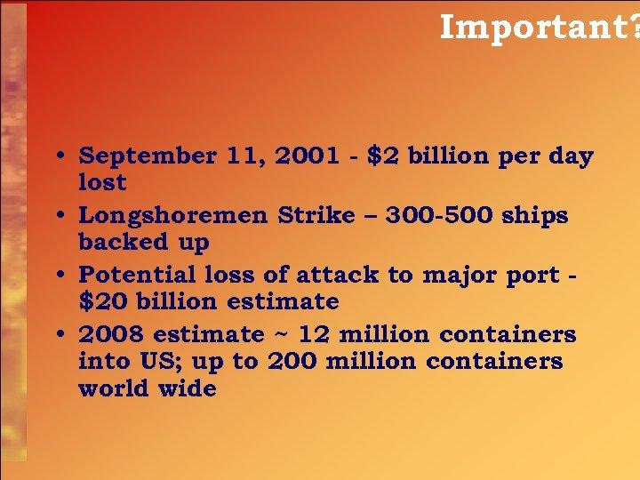 Important? • September 11, 2001 - $2 billion per day lost • Longshoremen Strike